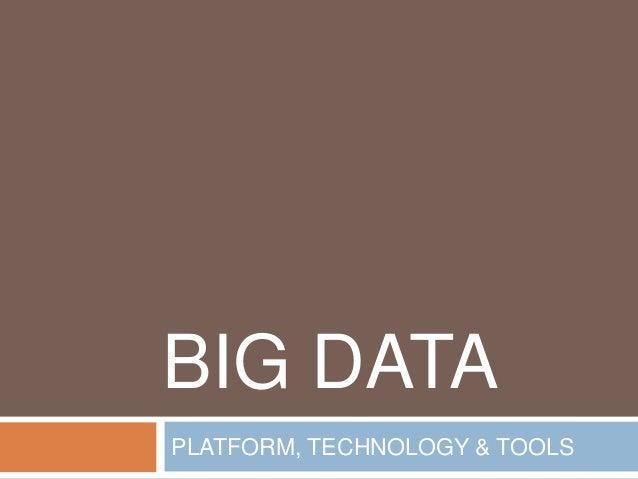 BIG DATA PLATFORM, TECHNOLOGY & TOOLS