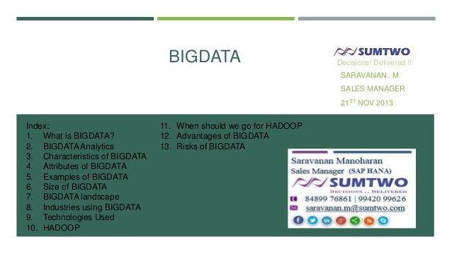 BIGDATA  Decisions! Delivered !!  SARAVANAN . M SALES MANAGER 21ST NOV 2013  Index: 1. What is BIGDATA? 2. BIGDATA Analyti...