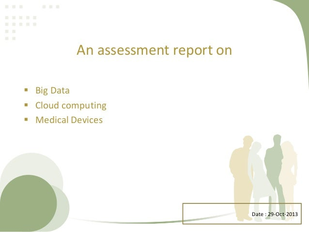 An assessment report on  Big Data  Cloud computing  Medical Devices  Date : 29-Oct-2013