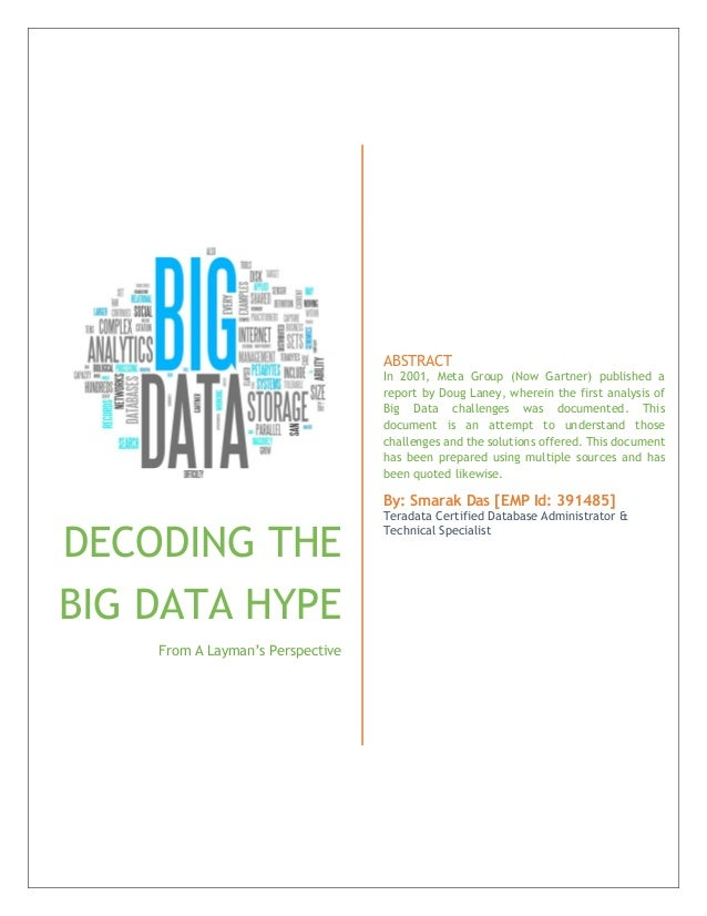 DECODING THE BIG DATA HYPE From A Layman's Perspective ABSTRACT In 2001, Meta Group (Now Gartner) published a report by Do...