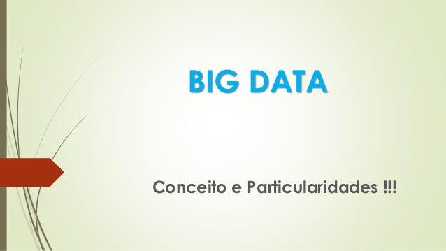 BIG DATA Conceito e Particularidades !!!