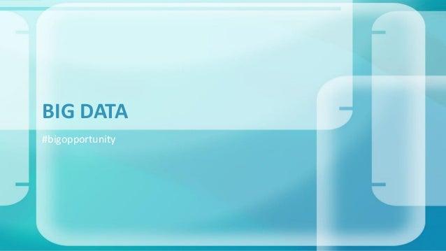 #bigopportunity BIG DATA
