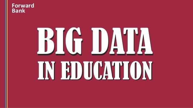 BIG DATABIG DATA IN EDUCATIONIN EDUCATION Forward Bank