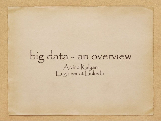 big data - an overview Arvind Kalyan Engineer at LinkedIn