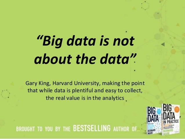 """""""Big data is not about the data"""" Gary King, Harvard University, making the point that while data is plentiful and easy to ..."""