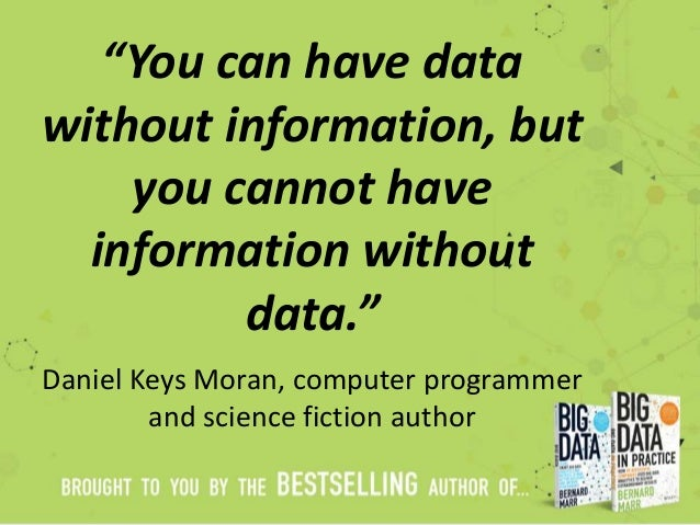 """You can have data without information, but you cannot have information without data."" Daniel Keys Moran, computer program..."