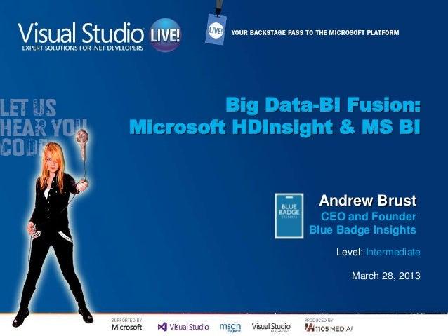 Big Data-BI Fusion:Microsoft HDInsight & MS BILevel: IntermediateMarch 28, 2013Andrew BrustCEO and FounderBlue Badge Insig...