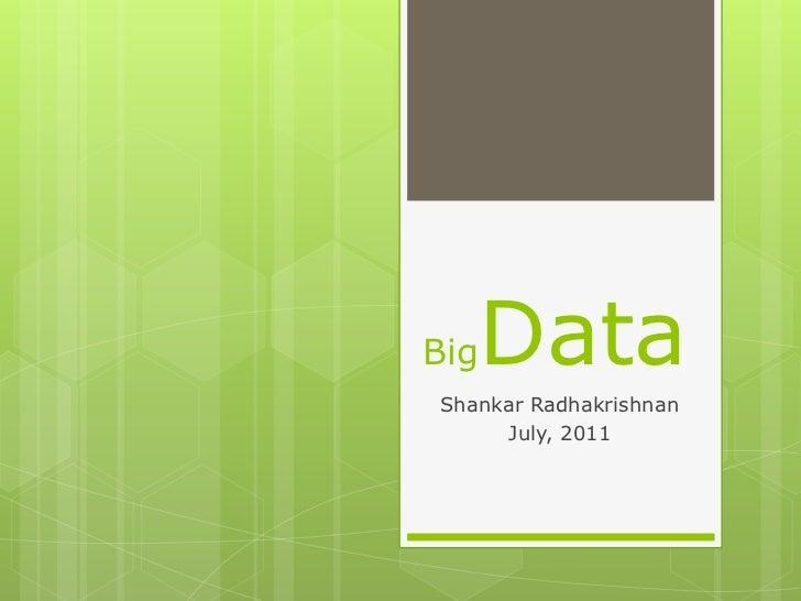BigData<br />Shankar Radhakrishnan<br />July, 2011<br />