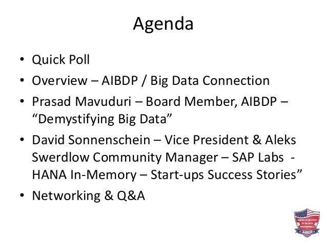 "Agenda • Quick Poll • Overview – AIBDP / Big Data Connection • Prasad Mavuduri – Board Member, AIBDP – ""Demystifying Big D..."