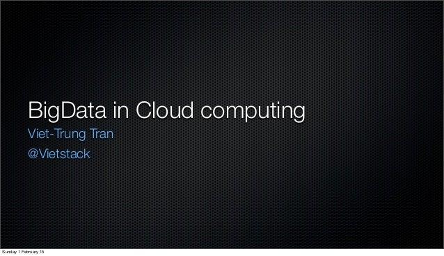 BigData in Cloud computing Viet-Trung Tran @Vietstack Sunday 1 February 15