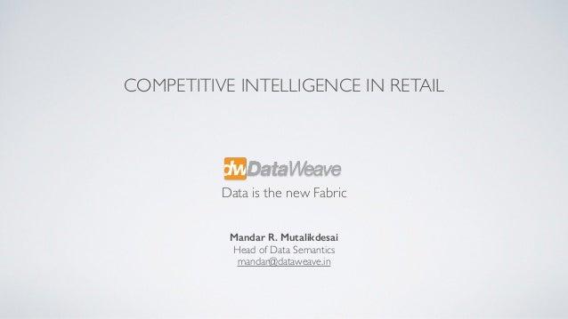 Mandar R. Mutalikdesai Head of Data Semantics mandar@dataweave.in Data is the new Fabric COMPETITIVE INTELLIGENCE IN RETAIL