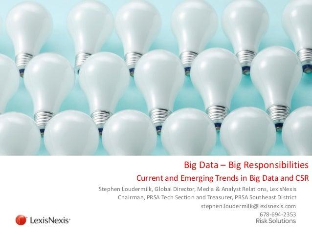 Big Data – Big Responsibilities Current and Emerging Trends in Big Data and CSR Stephen Loudermilk, Global Director, Media...