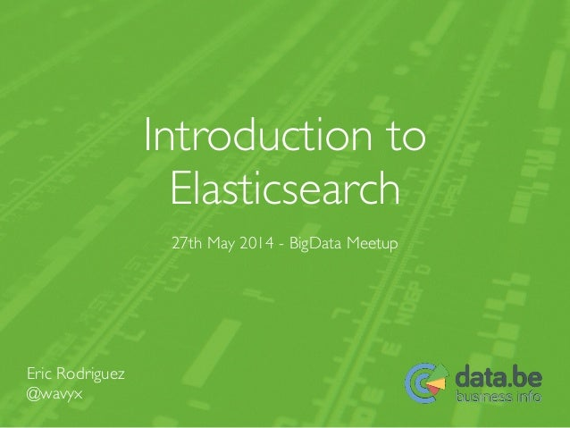 Introduction to  Elasticsearch 27th May 2014 - BigData Meetup Eric Rodriguez  @wavyx