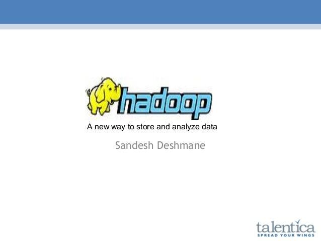 A new way to store and analyze data Sandesh Deshmane