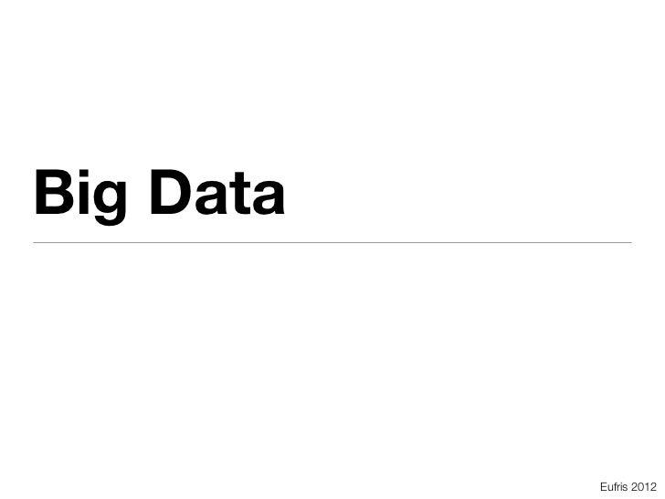 Big Data           Eufris 2012