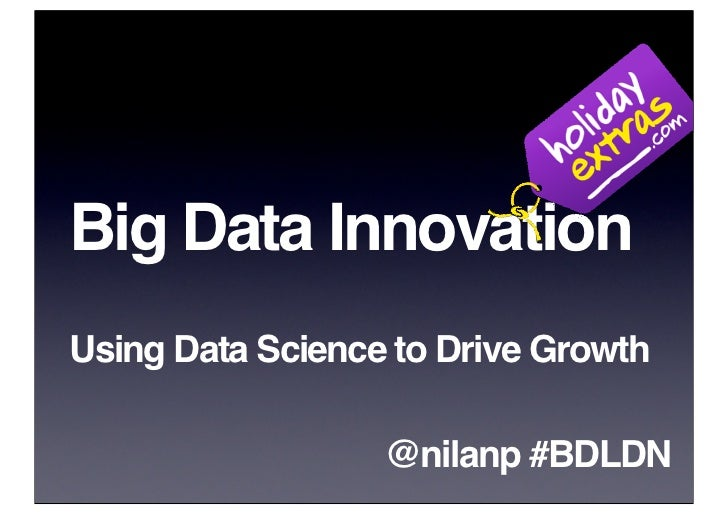 Big Data InnovationUsing Data Science to Drive Growth                  @nilanp #BDLDN