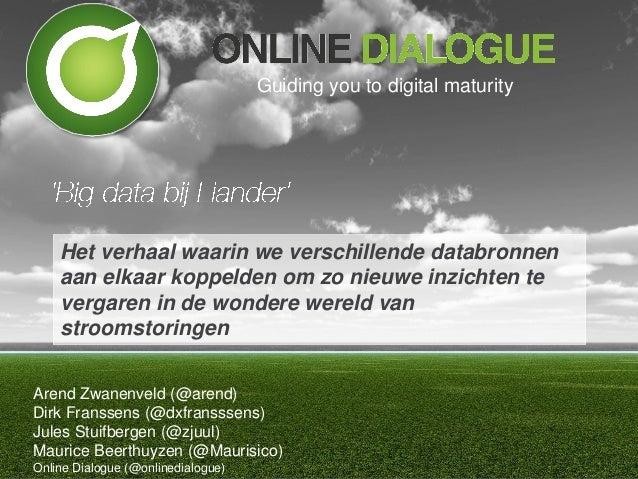 Guiding you to digital maturity    Het verhaal waarin we verschillende databronnen    aan elkaar koppelden om zo nieuwe in...