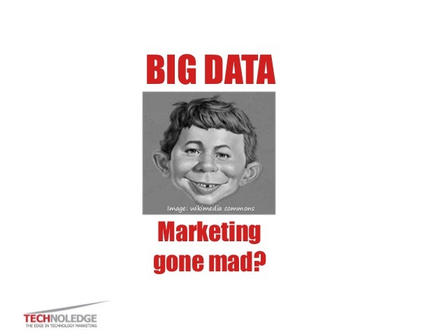 BIG DATA Marketing gone mad? Image: wikimedia commons