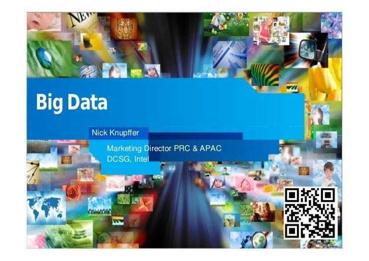 Big Data          Nick Knupffer              Marketing Director PRC & APAC              DCSG, Intel1