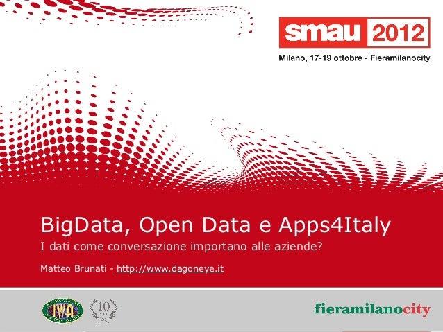 BigData, Open Data e Apps4Italy    I dati come conversazione importano alle aziende?    Matteo Brunati - http://www.dagone...