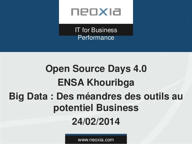 www.neoxia.com IT for Business Performance Open Source Days 4.0 ENSA Khouribga Big Data : Des méandres des outils au poten...