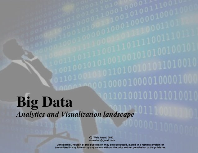 Wale Ayeni, 2013 olawalexi@gmail.com Big Data Analytics and Visualization landscape Confidential. No part of this publicat...