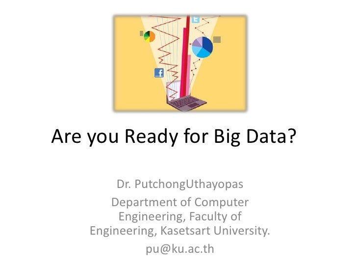 Are you Ready for Big Data?         Dr. PutchongUthayopas        Department of Computer         Engineering, Faculty of   ...