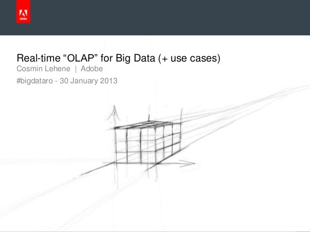"Real-time ""OLAP"" for Big Data (+ use cases)     Cosmin Lehene 