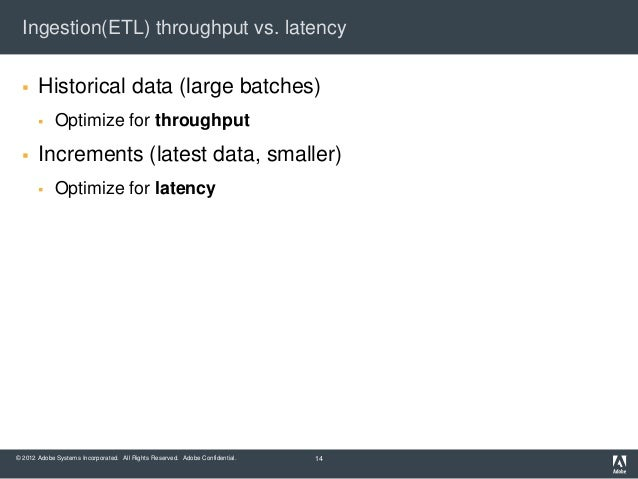 Ingestion(ETL) throughput vs. latency      Historical data (large batches)            Optimize for throughput      Incr...