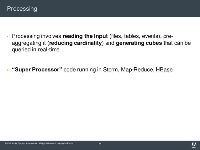 Processing      Processing involves reading the Input (files, tables, events), pre-       aggregating it (reducing cardin...