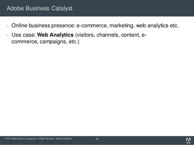 Adobe Business Catalyst      Online business presence: e-commerce, marketing, web analytics etc.      Use case: Web Anal...