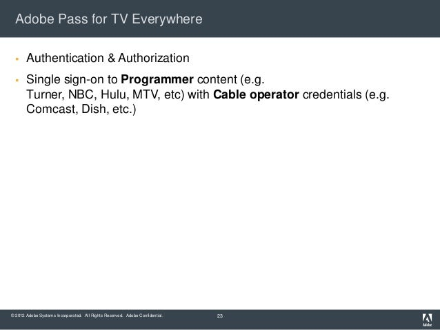 Adobe Pass for TV Everywhere      Authentication & Authorization      Single sign-on to Programmer content (e.g.       T...