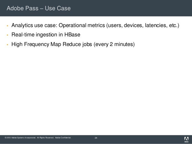 Adobe Pass – Use Case      Analytics use case: Operational metrics (users, devices, latencies, etc.)      Real-time inge...