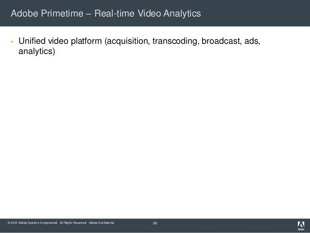 Adobe Primetime – Real-time Video Analytics      Unified video platform (acquisition, transcoding, broadcast, ads,       ...