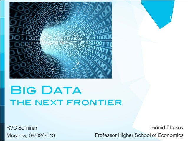 1 Big Data the next frontierRVC Seminar                                Leonid ZhukovMoscow, 08/02/2013   Professor Higher ...