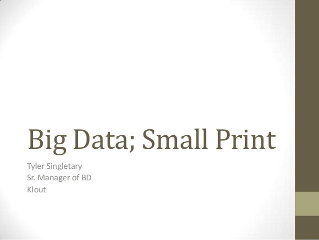 Big Data; Small Print Tyler Singletary Sr. Manager of BD Klout
