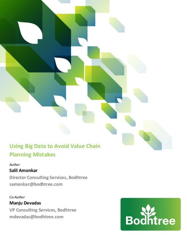 Using Big Data to Avoid Value ChainPlanning MistakesAuthorSalil AmonkarDirector Consulting Services, Bodhtreesamonkar@bodh...