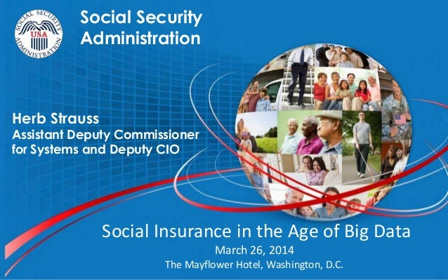 3/27/2014 1 Social Security Administration Herb Strauss Assistant Deputy Commissioner for Systems and Deputy CIO Social In...