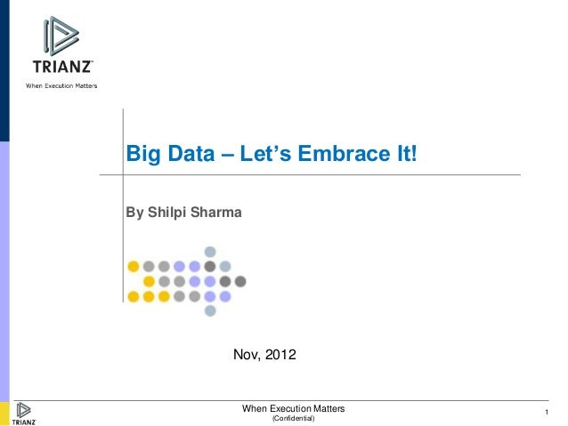 Big Data – Let's Embrace It!By Shilpi Sharma              Nov, 2012               When Execution Matters   1              ...