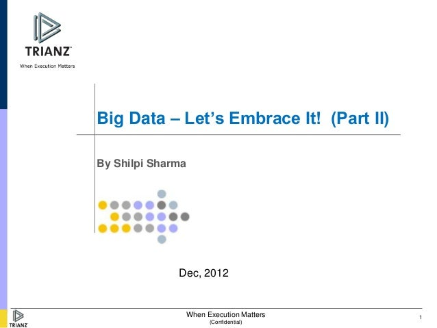 Big Data – Let's Embrace It! (Part II)By Shilpi Sharma              Dec, 2012               When Execution Matters    1   ...
