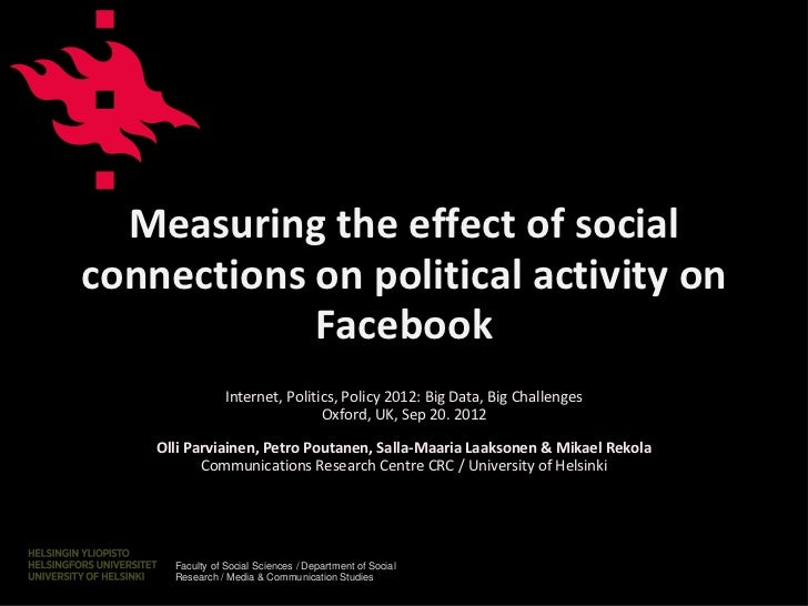 Measuring the effect of socialconnections on political activity on            Facebook                 Internet, Politics,...