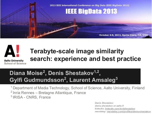 Terabyte-scale image similarity search: experience and best practice Diana Moise2, Denis Shestakov1,2, Gylfi Gudmundsson2,...