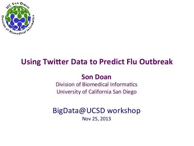 Using  Twi)er  Data  to  Predict  Flu  Outbreak   Son  Doan    Division  of  Biomedical  Informa2c...