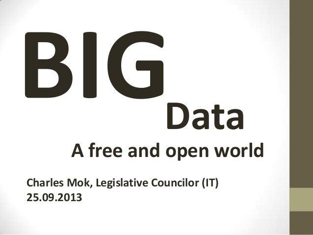 Data Charles Mok, Legislative Councilor (IT) 25.09.2013 A free and open world