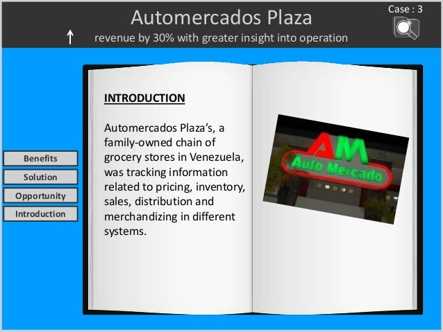 Automercados Plaza revenue by 30% with greater insight into operation Case : 3 INTRODUCTION Automercados Plaza's, a family...