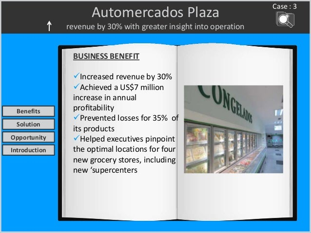 Automercados Plaza revenue by 30% with greater insight into operation Case : 3 BUSINESS BENEFIT Increased revenue by 30% ...