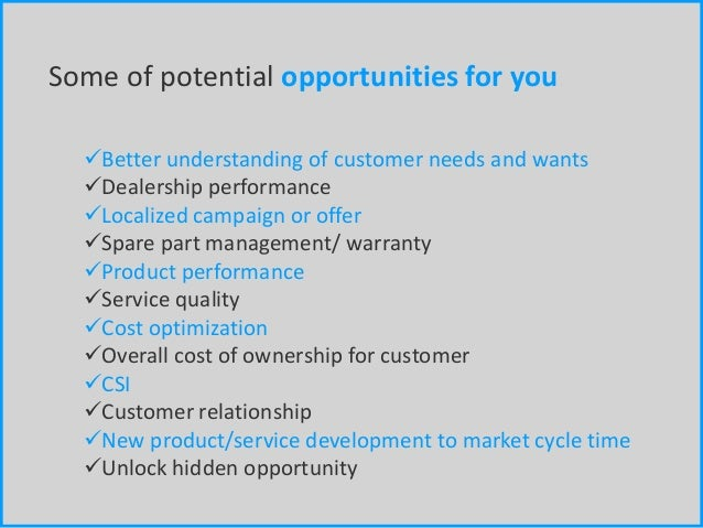 Some of potential opportunities for you… Better understanding of customer needs and wants Dealership performance Locali...