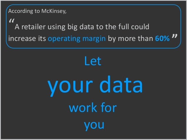 """Let your data work for you According to McKinsey, """"A retailer using big data to the full could increase its operating marg..."""