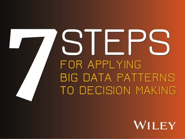 FOR APPLYING BIG DATA PATTERNS TO DECISION MAKING STEPSFOR APPLYING BIG DATA PATTERNS TO DECISION MAKING STEPS