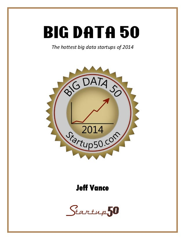 BIG DATA 50 The hottest big data startups of 2014 Jeff Vance